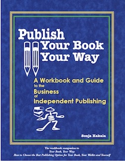 Publish Your Book,  Your Way: A Workbook and Guide to the Business of Independent Publishing